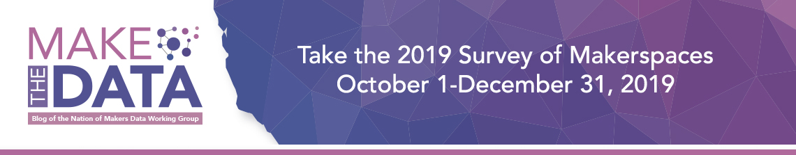 Take the 2019 Survey of Makerspaces (October 1-December 31st, 2019)